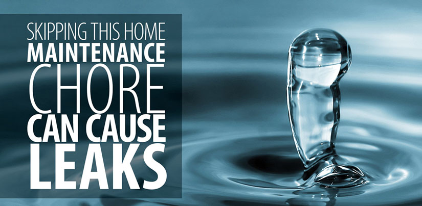 Skipping This Home Maintenance Chore Can Cause Leaks